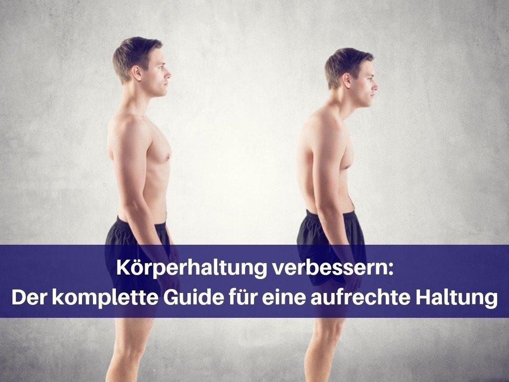 Körperhaltung Verbessern Der Komplette Guide Für Eine Aufrechte Haltung